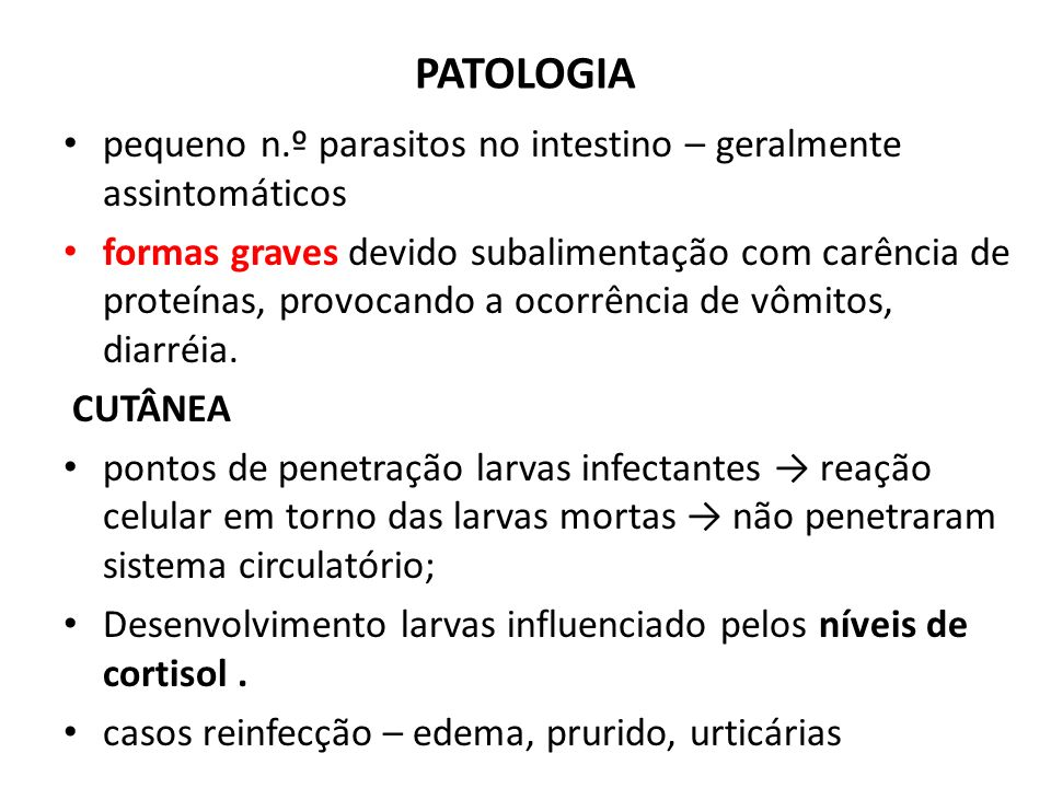 PATOLOGIA pequeno n.º parasitos no intestino – geralmente assintomáticos.