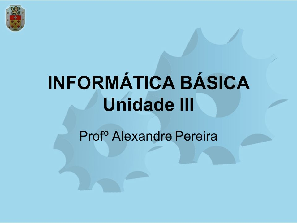 INFORMÁTICA BÁSICA Unidade III