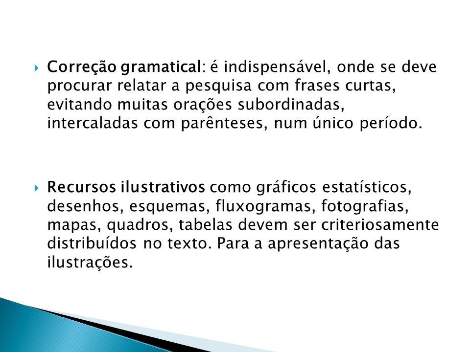 Correção gramatical: é indispensável, onde se deve procurar relatar a pesquisa com frases curtas, evitando muitas orações subordinadas, intercaladas com parênteses, num único período.