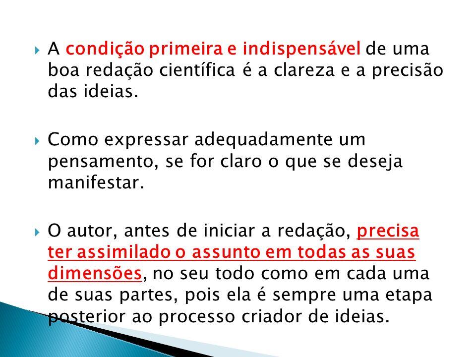 A condição primeira e indispensável de uma boa redação científica é a clareza e a precisão das ideias.
