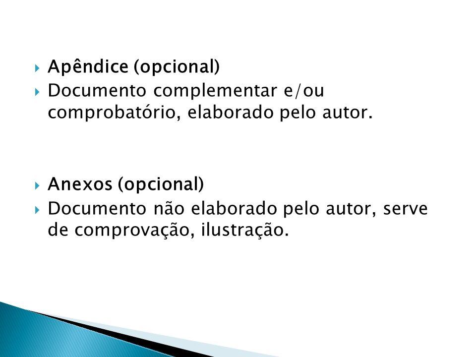 Apêndice (opcional) Documento complementar e/ou comprobatório, elaborado pelo autor. Anexos (opcional)