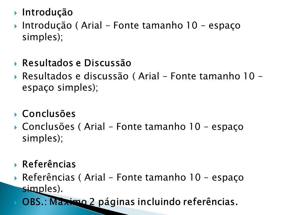 Introdução Introdução ( Arial – Fonte tamanho 10 – espaço simples); Resultados e Discussão.