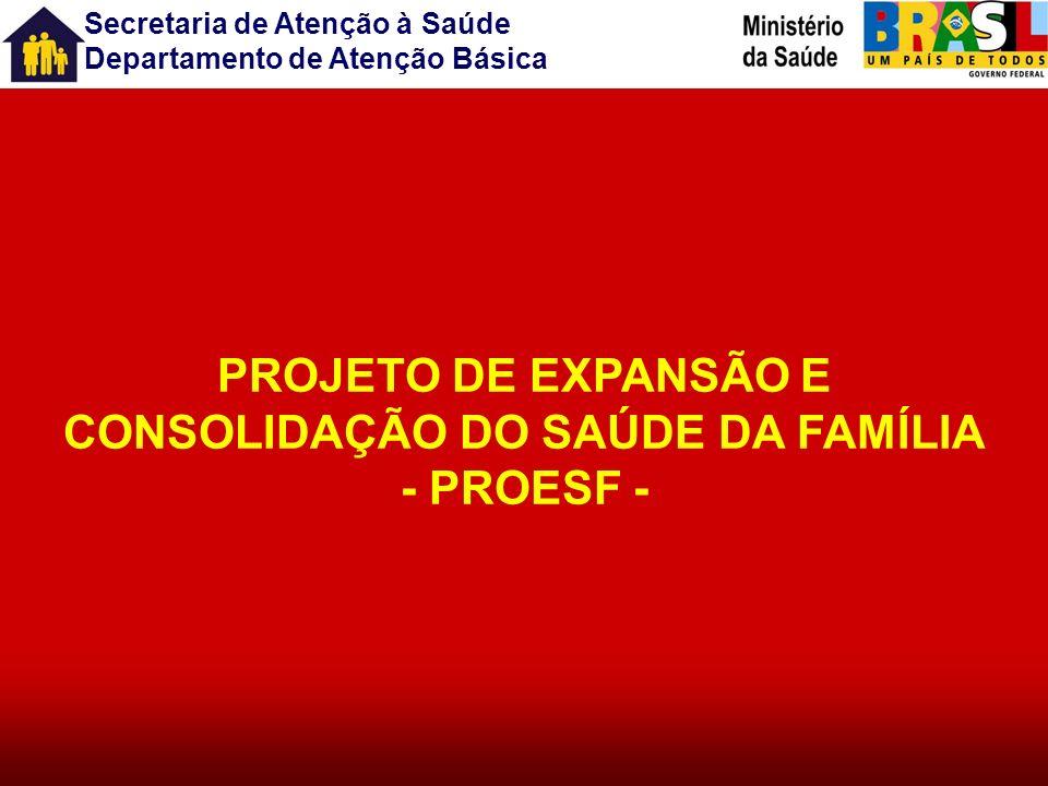 PROJETO DE EXPANSÃO E CONSOLIDAÇÃO DO SAÚDE DA FAMÍLIA - PROESF -