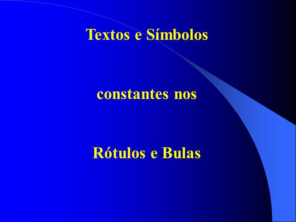 Textos e Símbolos constantes nos Rótulos e Bulas