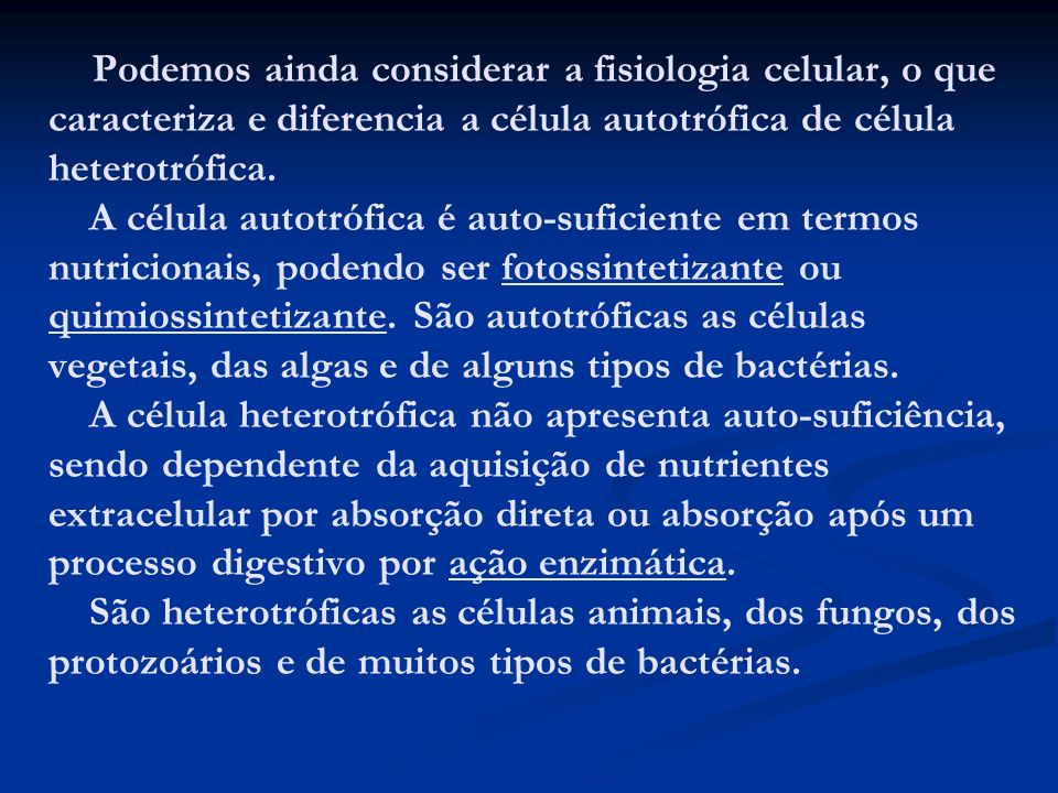 Podemos ainda considerar a fisiologia celular, o que caracteriza e diferencia a célula autotrófica de célula heterotrófica.