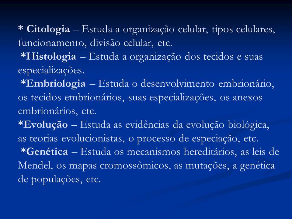 * Citologia – Estuda a organização celular, tipos celulares, funcionamento, divisão celular, etc.
