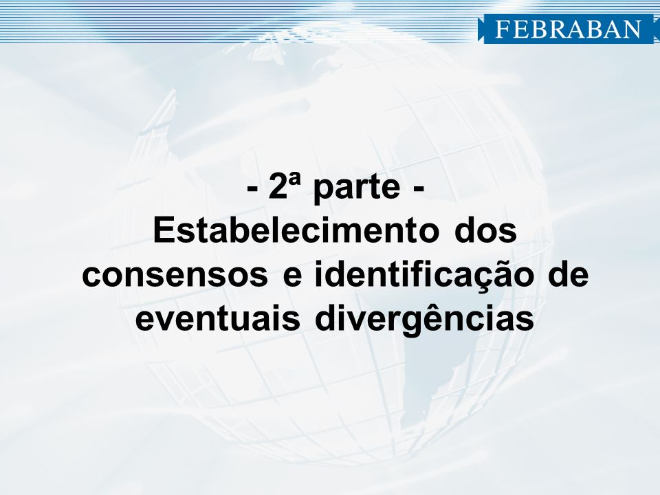 - 2ª parte - Estabelecimento dos consensos e identificação de eventuais divergências