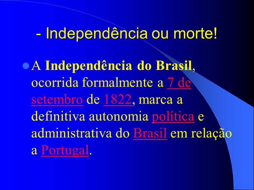 - Independência ou morte!