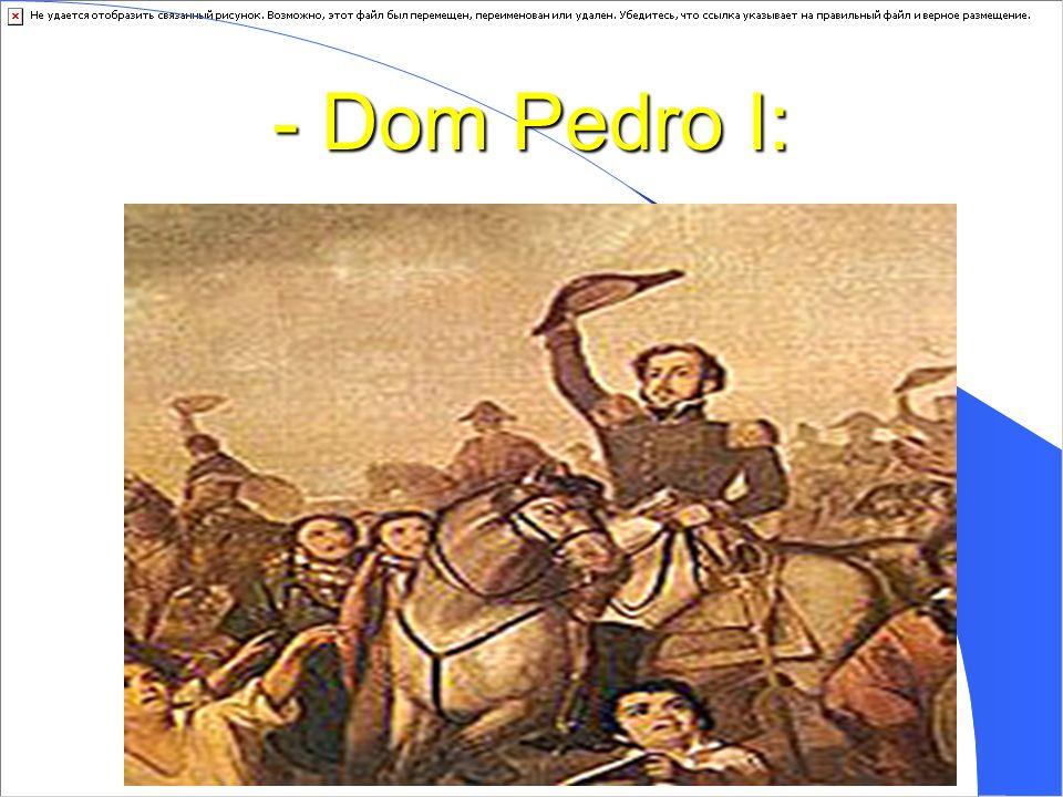 - Dom Pedro I: