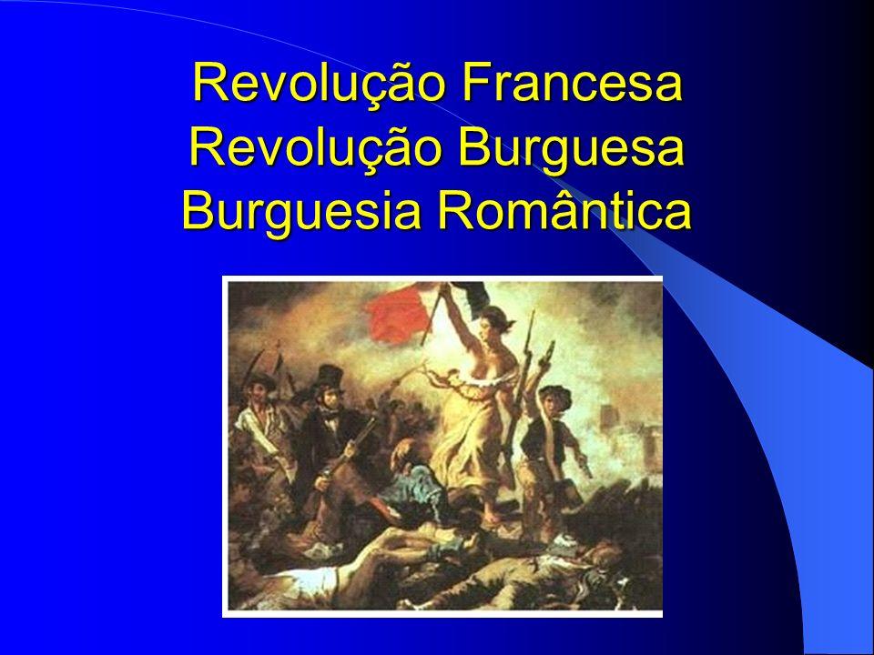 Revolução Francesa Revolução Burguesa Burguesia Romântica