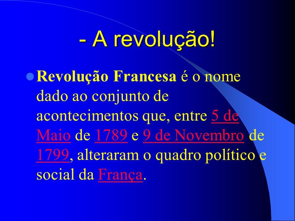 - A revolução!