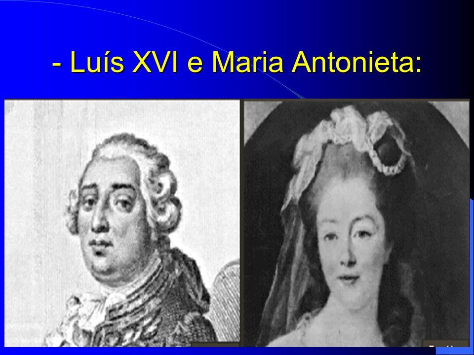 - Luís XVI e Maria Antonieta:
