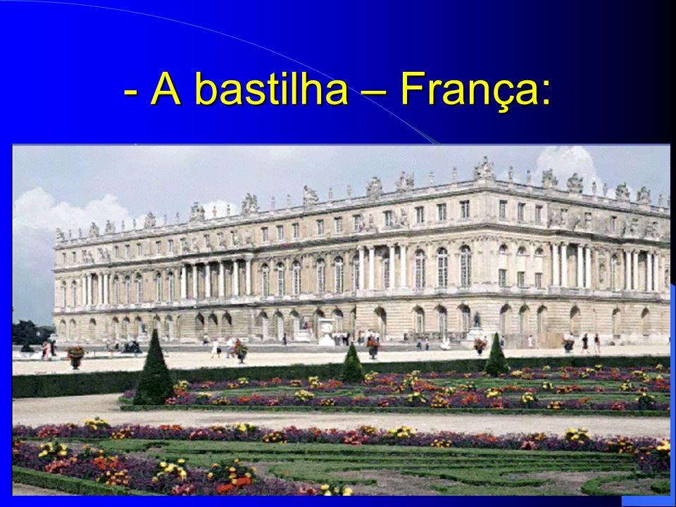 - A bastilha – França: