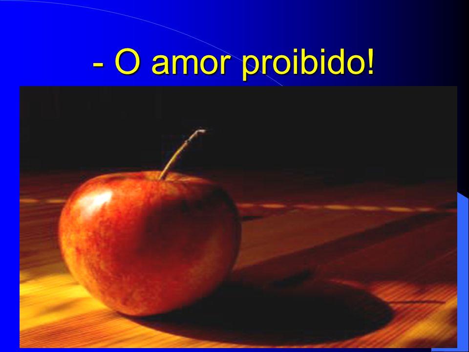 - O amor proibido!