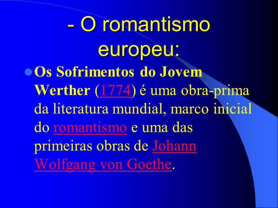 - O romantismo europeu: