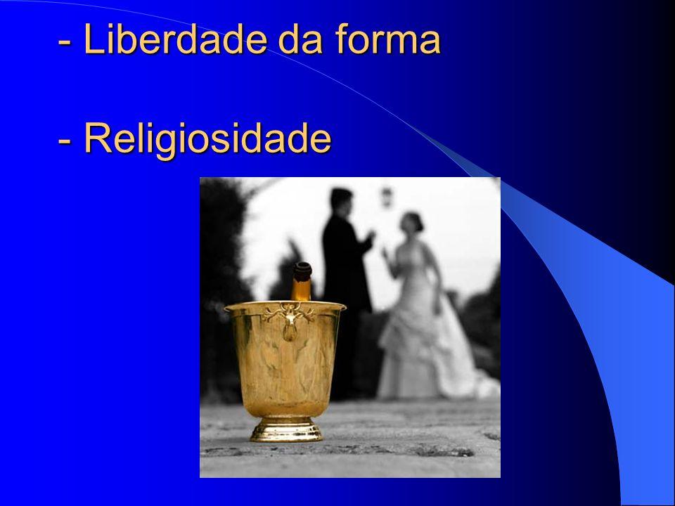 - Liberdade da forma - Religiosidade