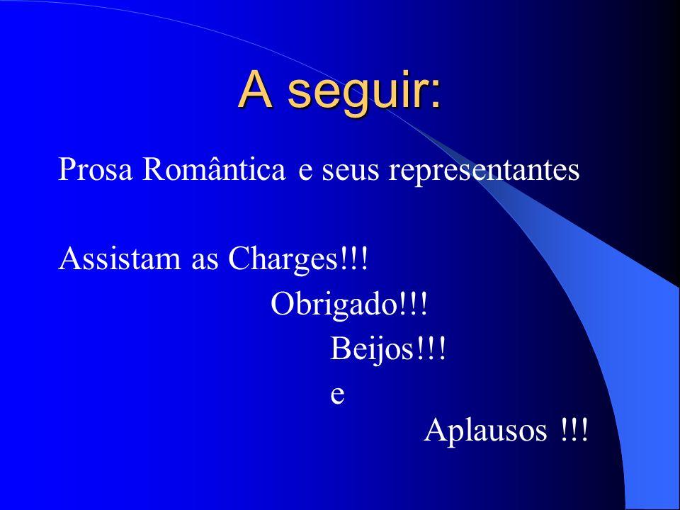 A seguir: Prosa Romântica e seus representantes Assistam as Charges!!!