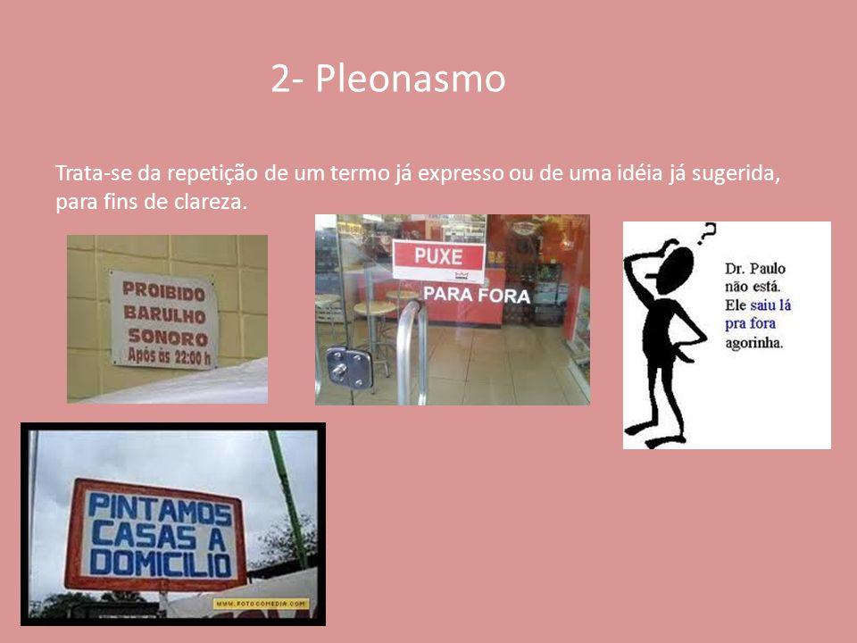 2- Pleonasmo Trata-se da repetição de um termo já expresso ou de uma idéia já sugerida, para fins de clareza.