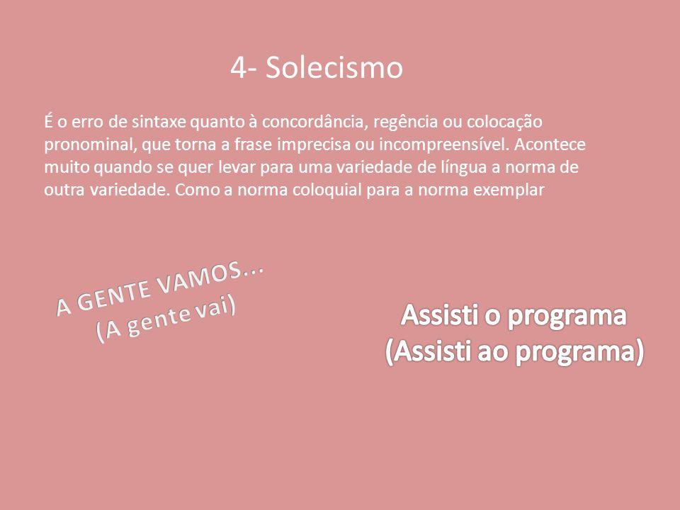 4- Solecismo Assisti o programa (Assisti ao programa) A GENTE VAMOS...