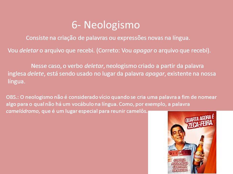 6- Neologismo Consiste na criação de palavras ou expressões novas na língua.