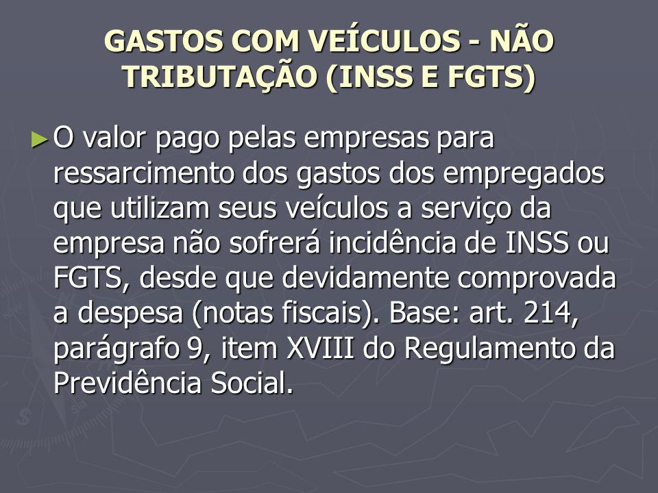 GASTOS COM VEÍCULOS - NÃO TRIBUTAÇÃO (INSS E FGTS)