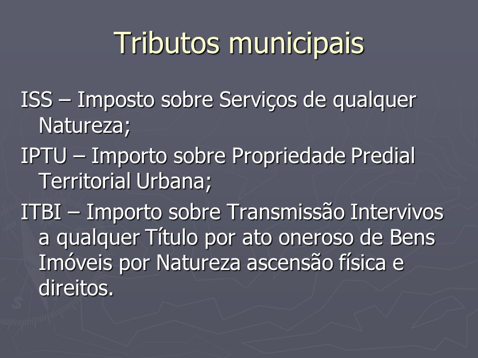 Tributos municipais ISS – Imposto sobre Serviços de qualquer Natureza;