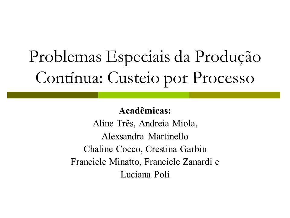 Problemas Especiais da Produção Contínua: Custeio por Processo