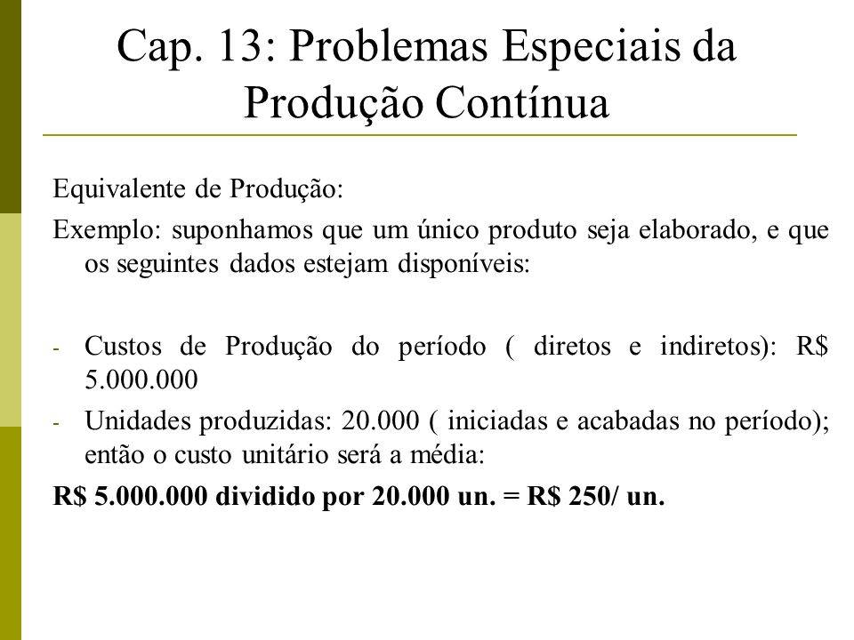 Cap. 13: Problemas Especiais da Produção Contínua