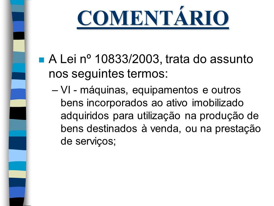 COMENTÁRIO A Lei nº 10833/2003, trata do assunto nos seguintes termos: