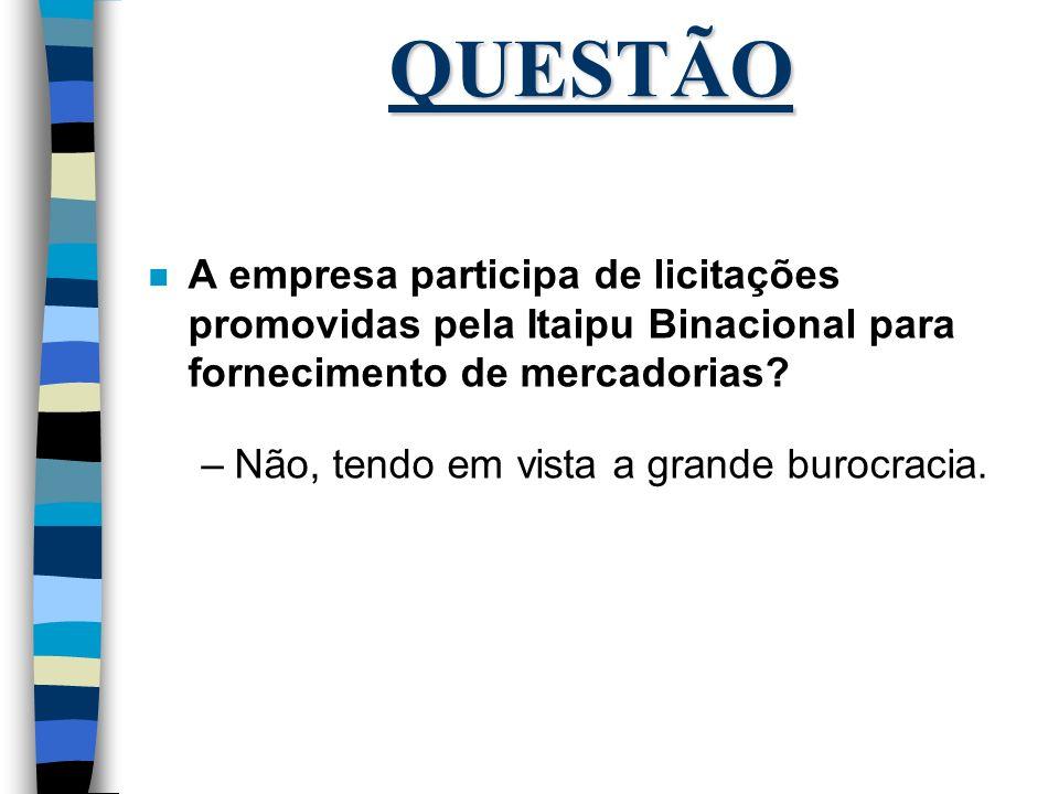 QUESTÃO A empresa participa de licitações promovidas pela Itaipu Binacional para fornecimento de mercadorias