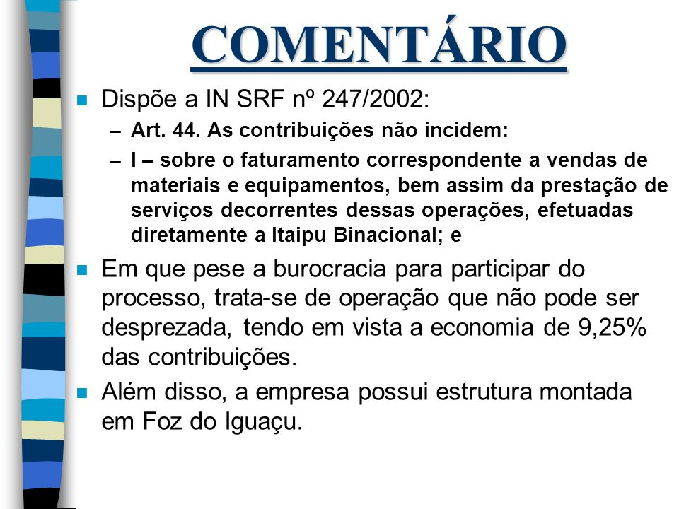 COMENTÁRIO Dispõe a IN SRF nº 247/2002: