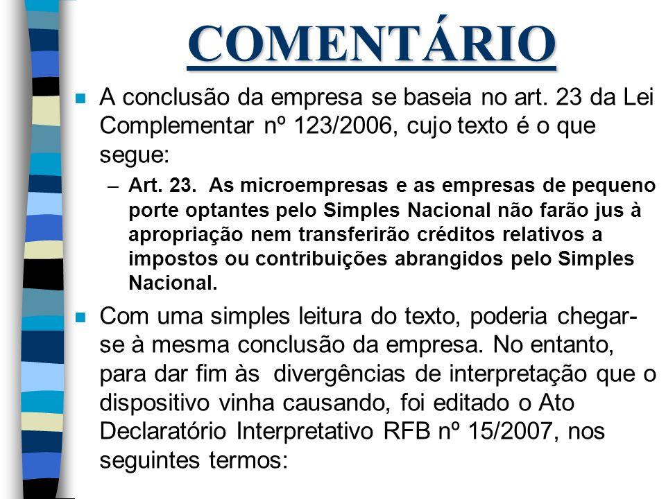COMENTÁRIO A conclusão da empresa se baseia no art. 23 da Lei Complementar nº 123/2006, cujo texto é o que segue: