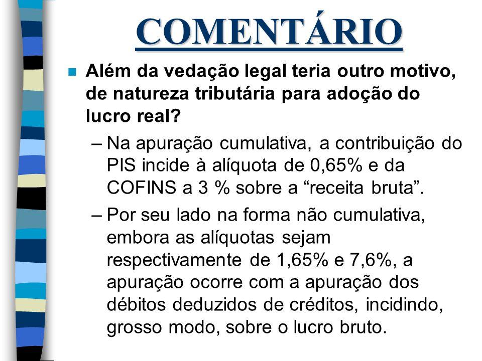 COMENTÁRIO Além da vedação legal teria outro motivo, de natureza tributária para adoção do lucro real
