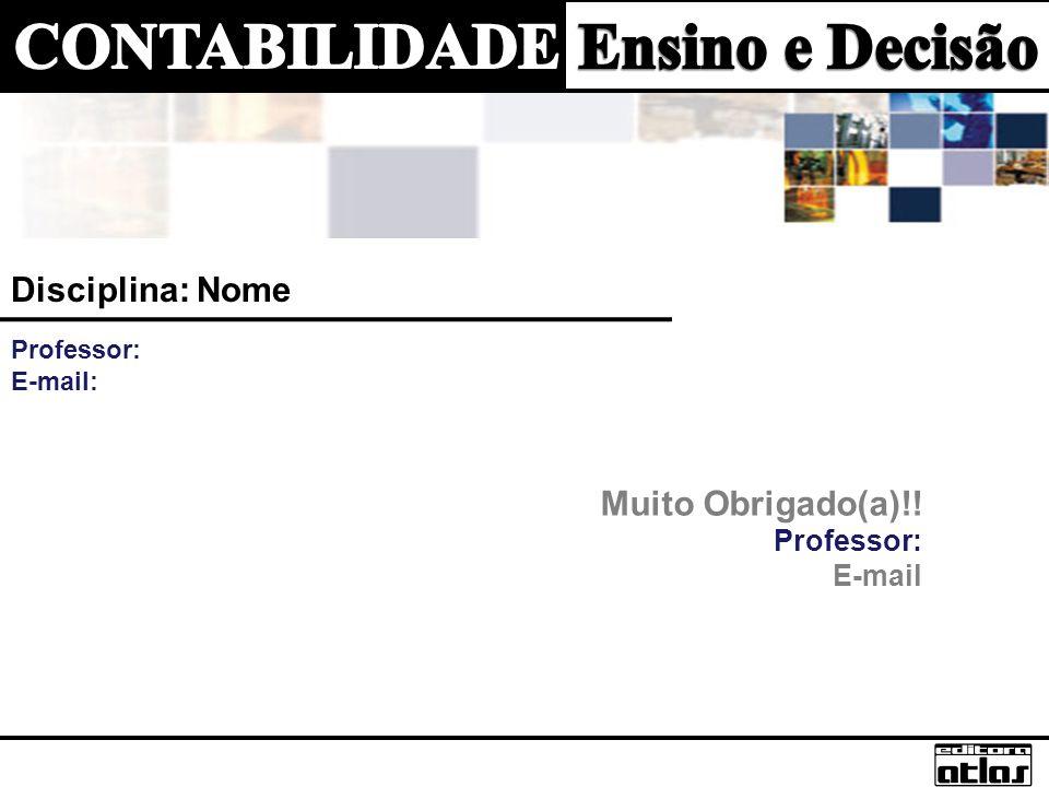 Disciplina: Nome Muito Obrigado(a)!! Professor: E-mail Professor: