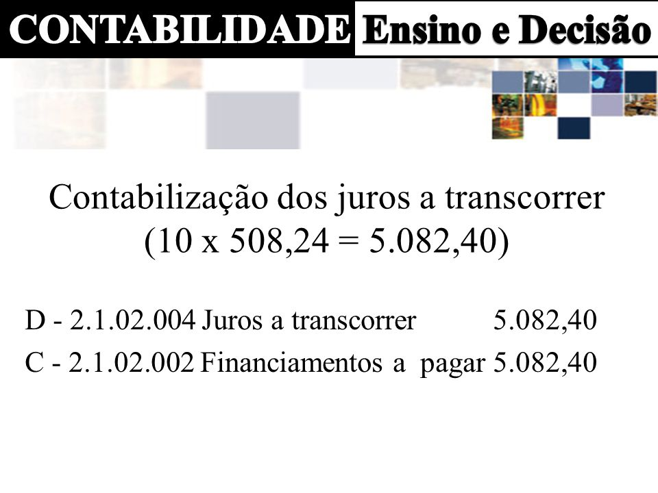 Contabilização dos juros a transcorrer (10 x 508,24 = 5.082,40)