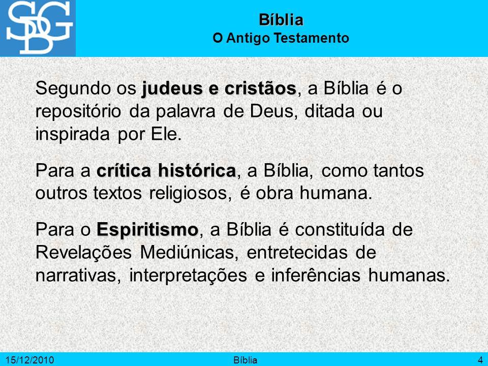 Bíblia O Antigo Testamento. Segundo os judeus e cristãos, a Bíblia é o repositório da palavra de Deus, ditada ou inspirada por Ele.