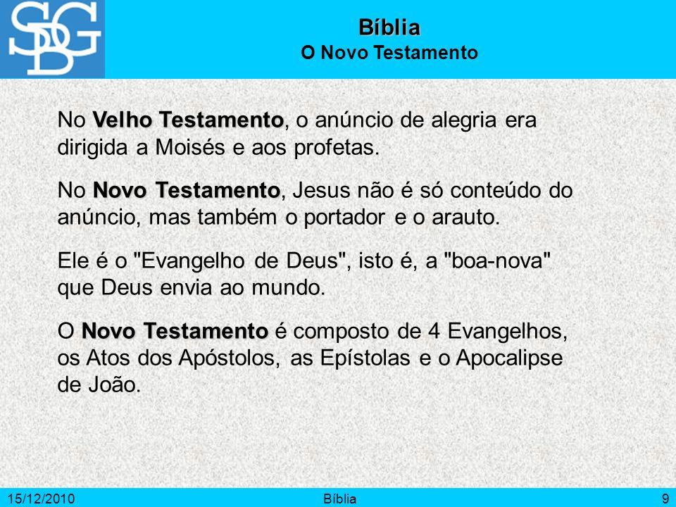 Bíblia O Novo Testamento. No Velho Testamento, o anúncio de alegria era dirigida a Moisés e aos profetas.