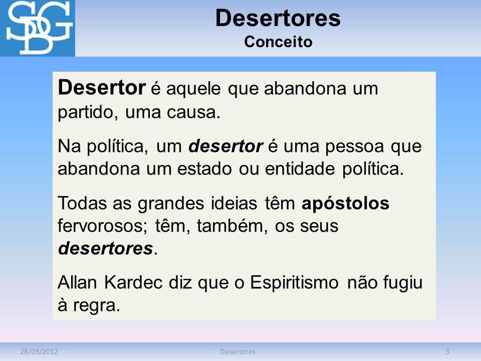 Desertores Desertor é aquele que abandona um partido, uma causa.