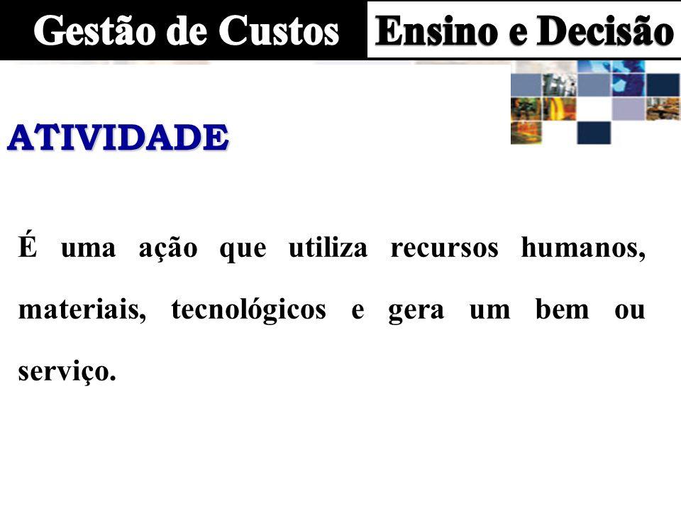 ATIVIDADE É uma ação que utiliza recursos humanos, materiais, tecnológicos e gera um bem ou serviço.