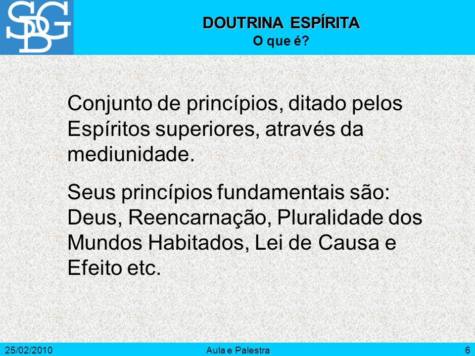 DOUTRINA ESPÍRITA O que é Conjunto de princípios, ditado pelos Espíritos superiores, através da mediunidade.