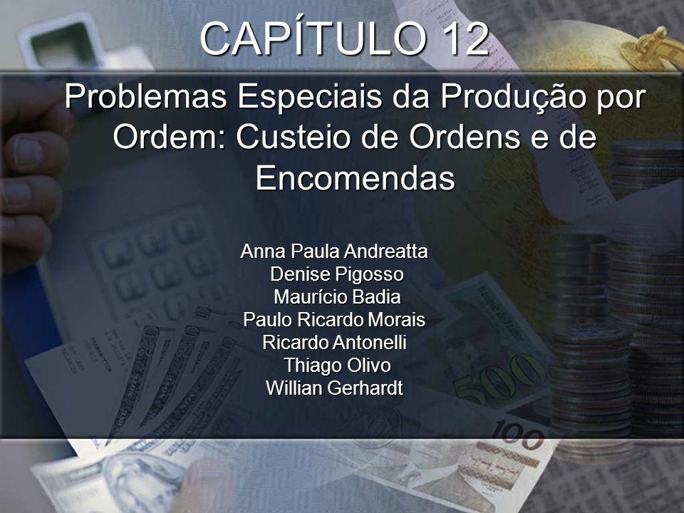 CAPÍTULO 12 Problemas Especiais da Produção por Ordem: Custeio de Ordens e de Encomendas. Anna Paula Andreatta.