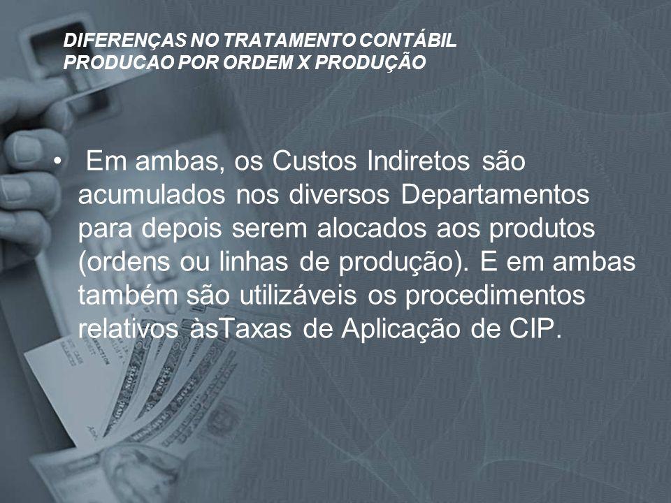 DIFERENÇAS NO TRATAMENTO CONTÁBIL PRODUCAO POR ORDEM X PRODUÇÃO