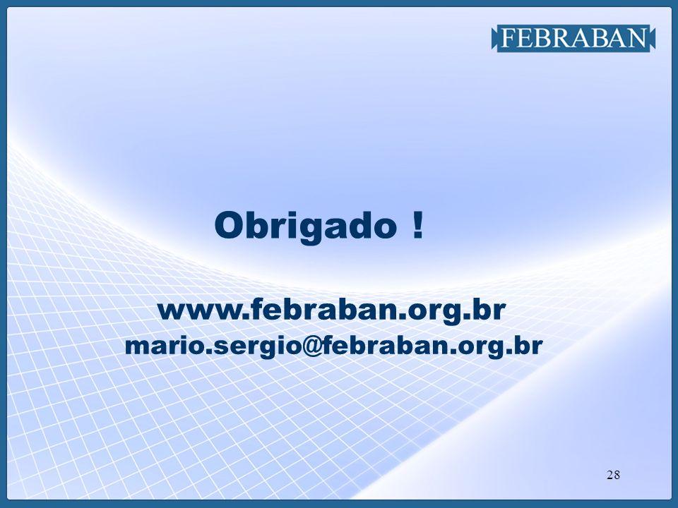 Obrigado ! www.febraban.org.br mario.sergio@febraban.org.br
