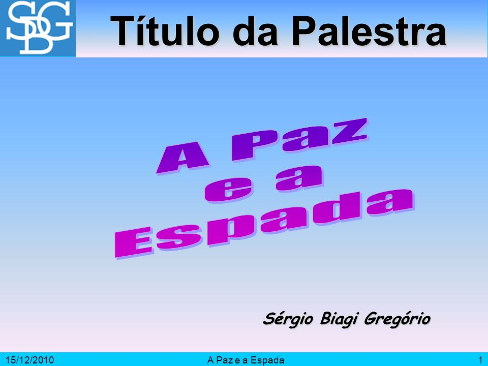 Título da Palestra A Paz e a Espada Sérgio Biagi Gregório 15/12/2010