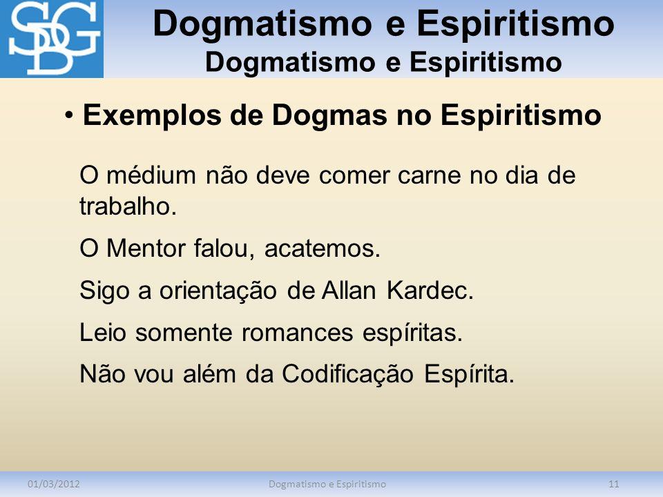 Dogmatismo e Espiritismo Dogmatismo e Espiritismo