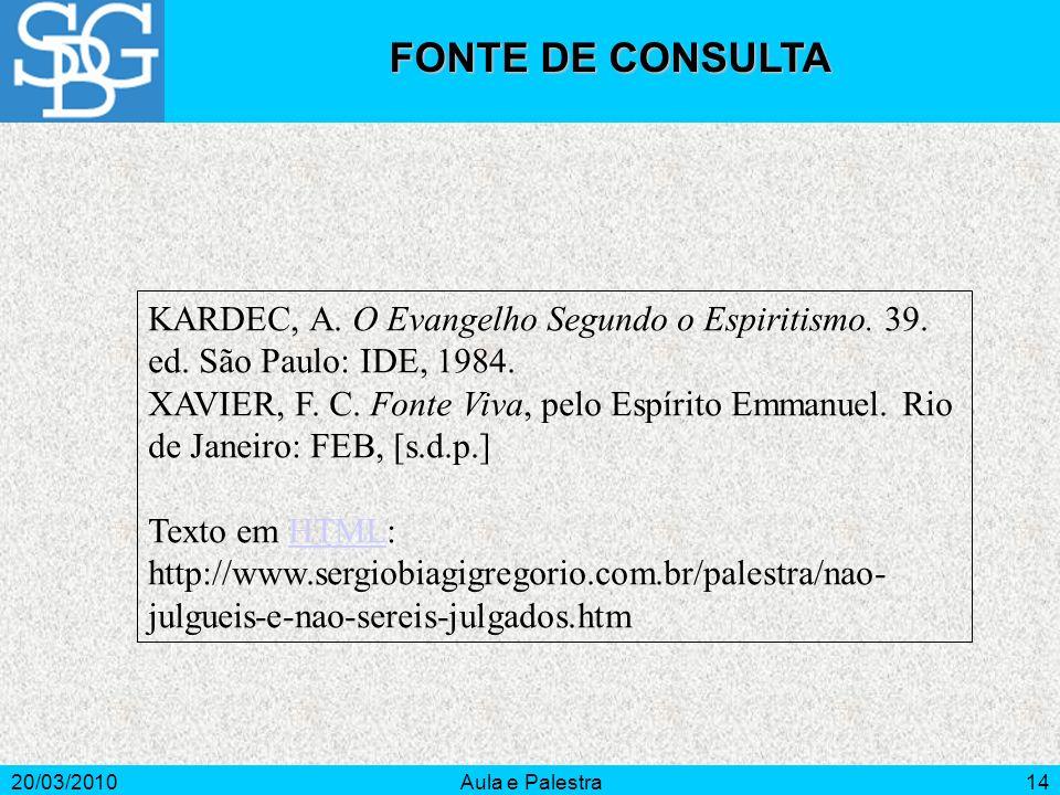 FONTE DE CONSULTA KARDEC, A. O Evangelho Segundo o Espiritismo. 39. ed. São Paulo: IDE, 1984.