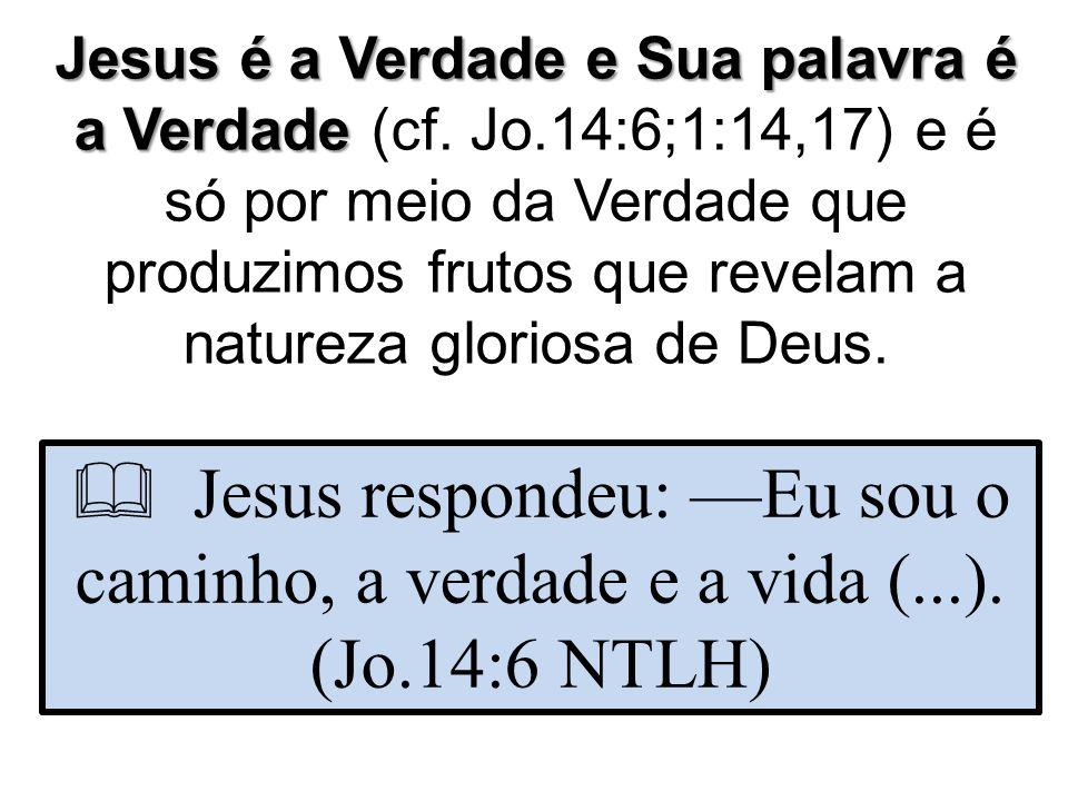 Jesus é a Verdade e Sua palavra é a Verdade (cf. Jo