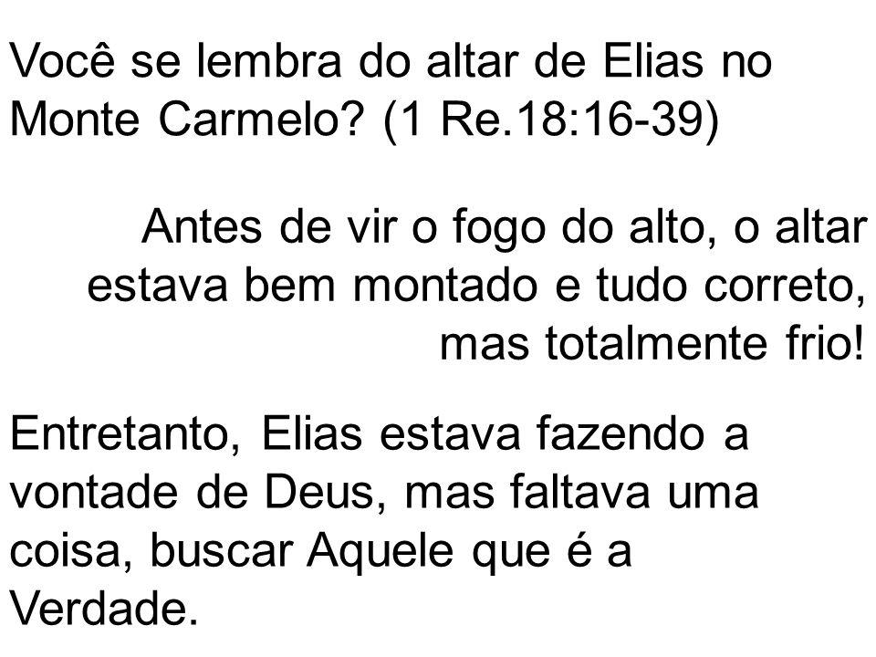 Você se lembra do altar de Elias no Monte Carmelo (1 Re.18:16-39)