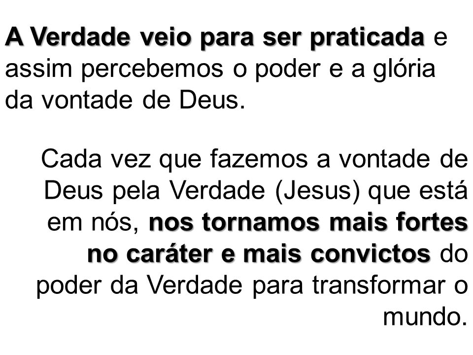 A Verdade veio para ser praticada e assim percebemos o poder e a glória da vontade de Deus.