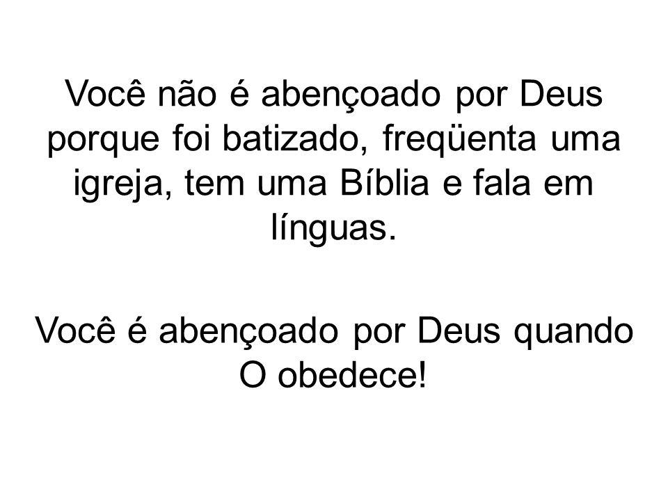 Você é abençoado por Deus quando O obedece!